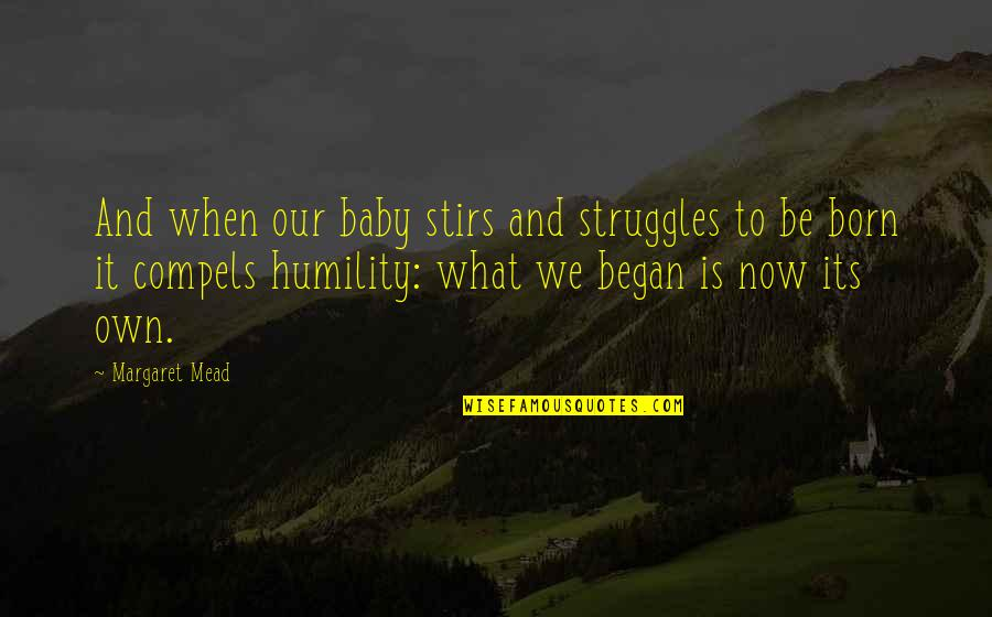 Gautham Vasudev Menon Quotes By Margaret Mead: And when our baby stirs and struggles to
