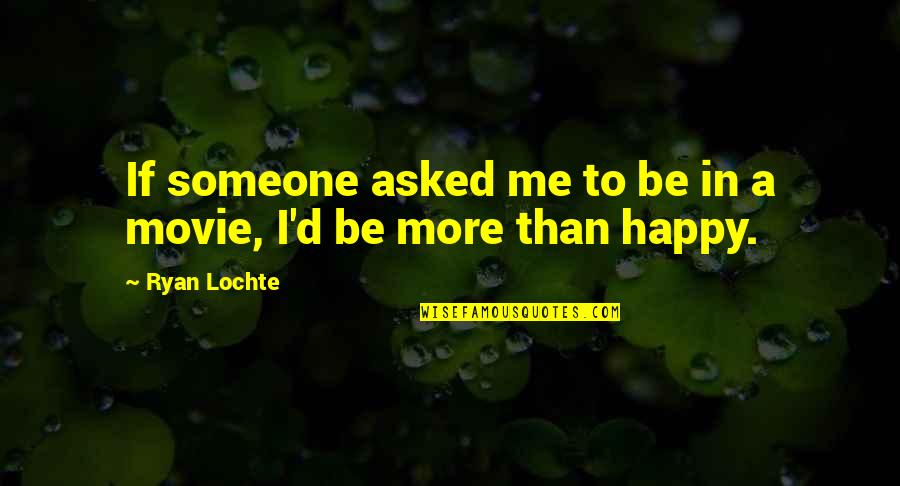 Gautham Vasudev Menon Quotes By Ryan Lochte: If someone asked me to be in a