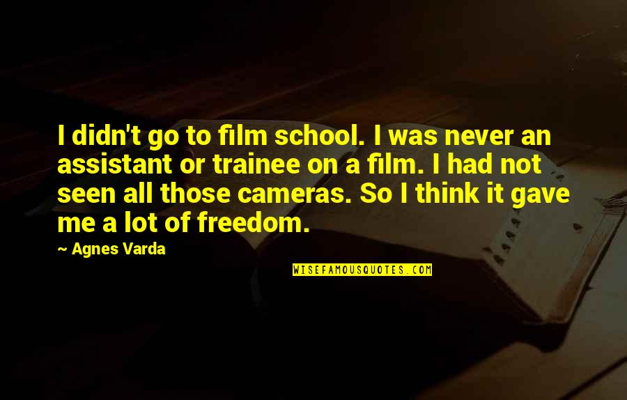 Gave Quotes By Agnes Varda: I didn't go to film school. I was