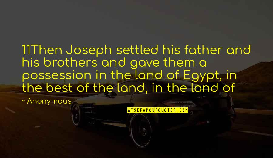 Gave Quotes By Anonymous: 11Then Joseph settled his father and his brothers