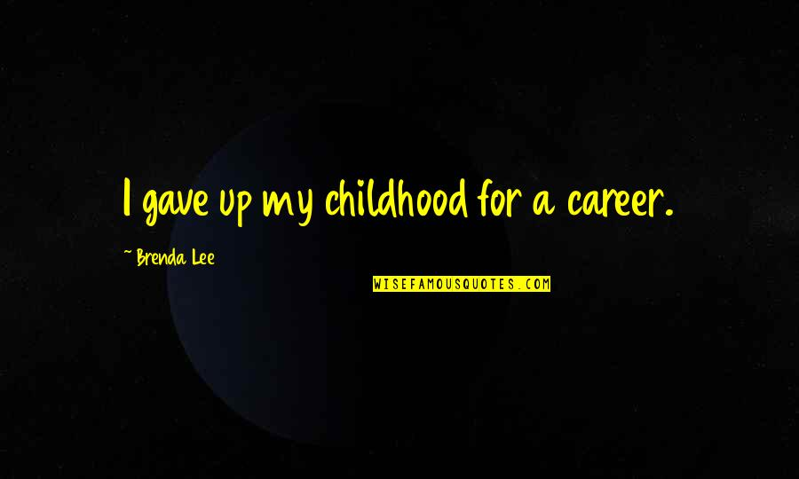 Gave Quotes By Brenda Lee: I gave up my childhood for a career.