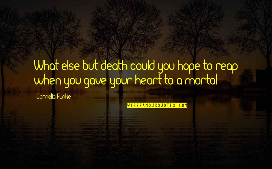 Gave Quotes By Cornelia Funke: What else but death could you hope to