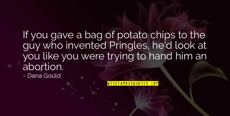 Gave Quotes By Dana Gould: If you gave a bag of potato chips