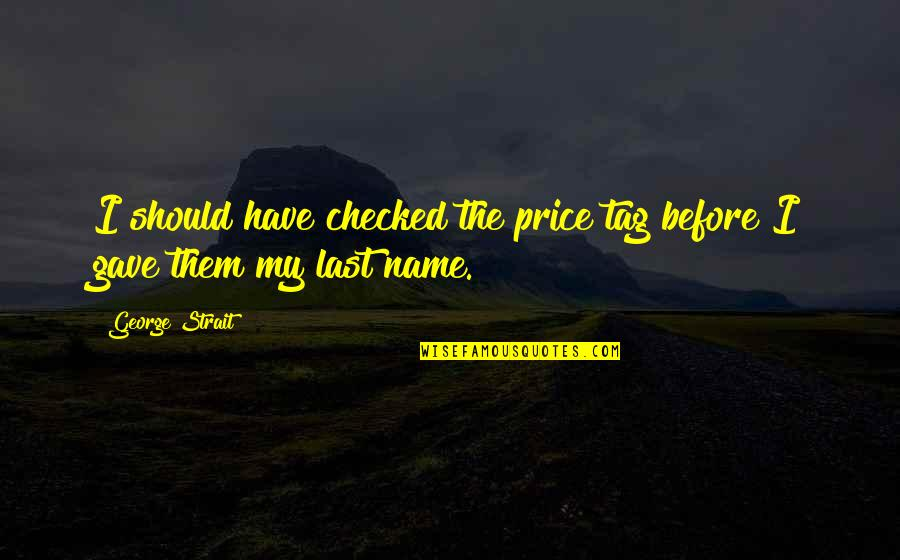 Gave Quotes By George Strait: I should have checked the price tag before