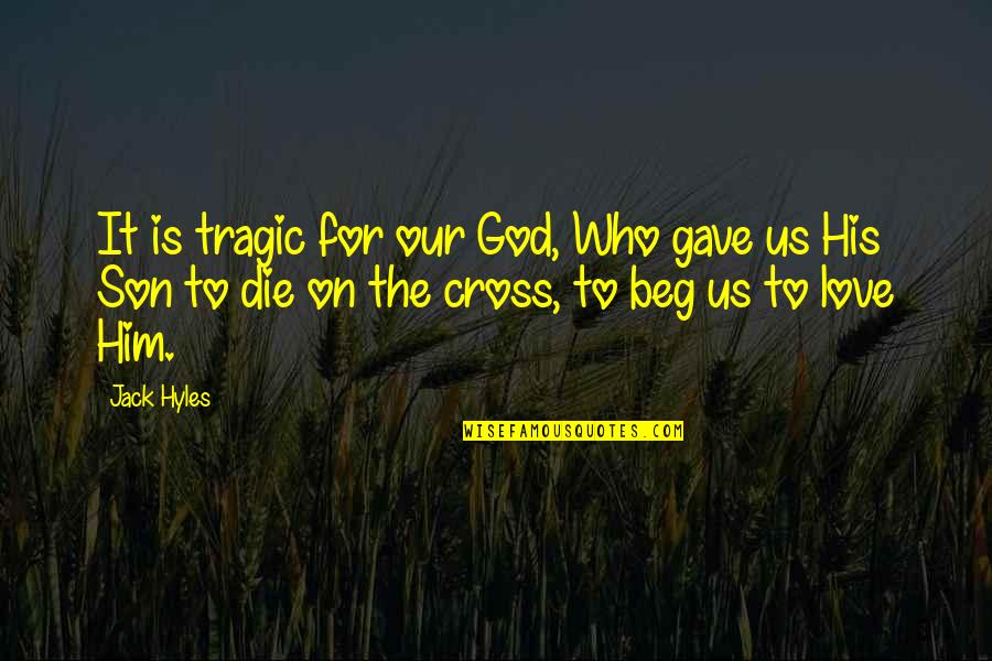 Gave Quotes By Jack Hyles: It is tragic for our God, Who gave