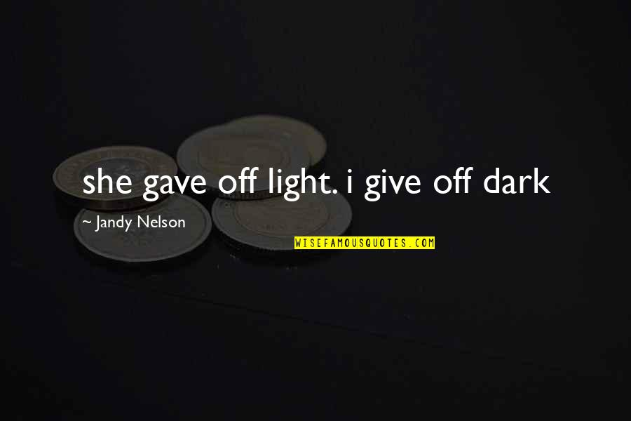 Gave Quotes By Jandy Nelson: she gave off light. i give off dark