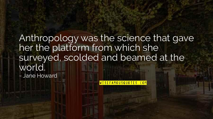 Gave Quotes By Jane Howard: Anthropology was the science that gave her the