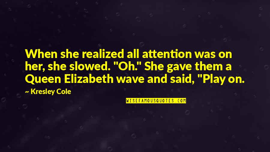 Gave Quotes By Kresley Cole: When she realized all attention was on her,