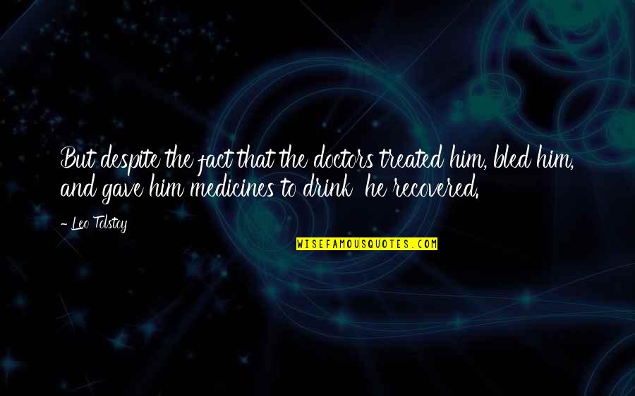 Gave Quotes By Leo Tolstoy: But despite the fact that the doctors treated