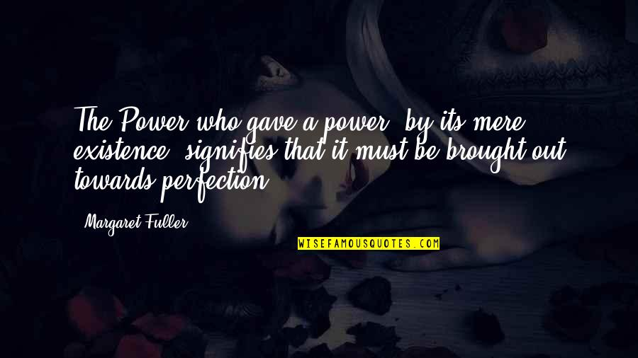 Gave Quotes By Margaret Fuller: The Power who gave a power, by its