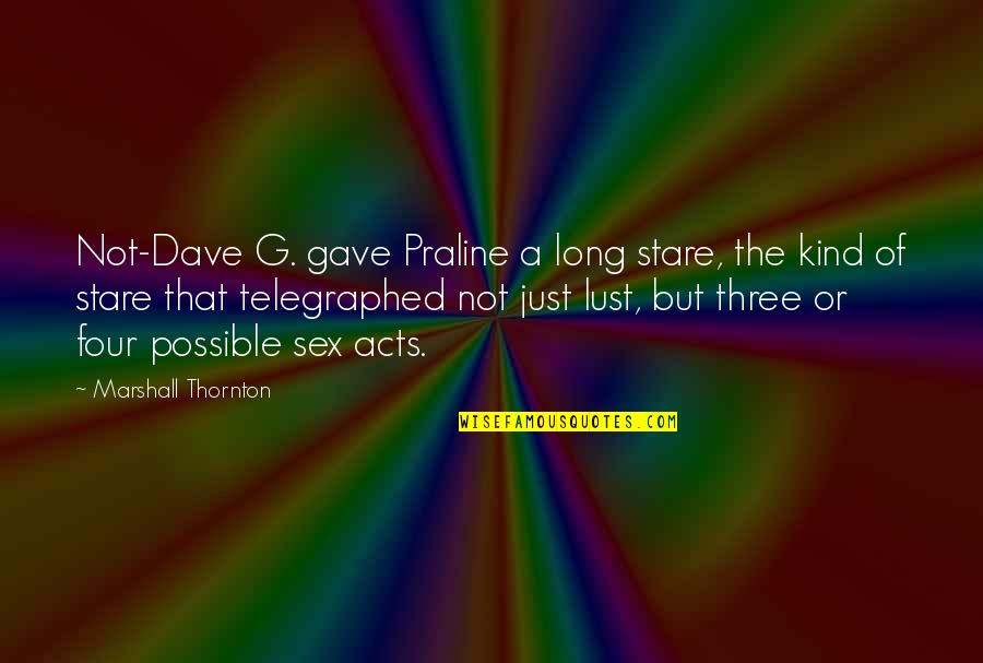 Gave Quotes By Marshall Thornton: Not-Dave G. gave Praline a long stare, the