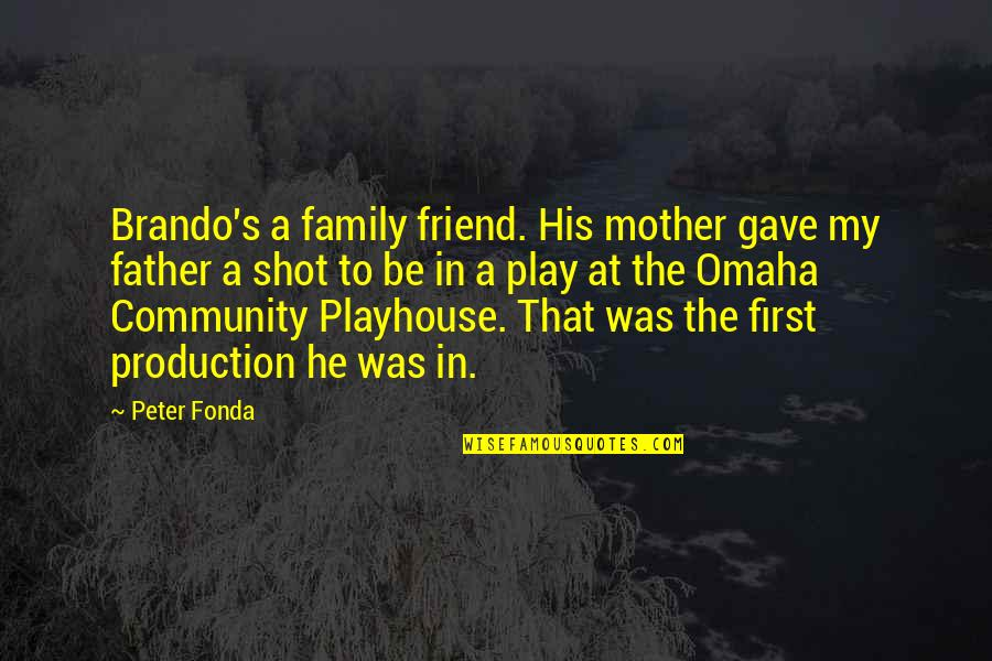 Gave Quotes By Peter Fonda: Brando's a family friend. His mother gave my