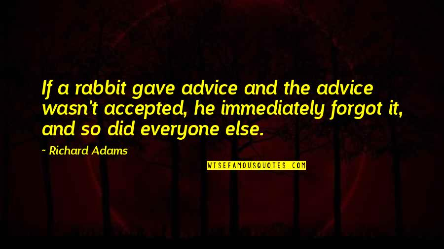 Gave Quotes By Richard Adams: If a rabbit gave advice and the advice