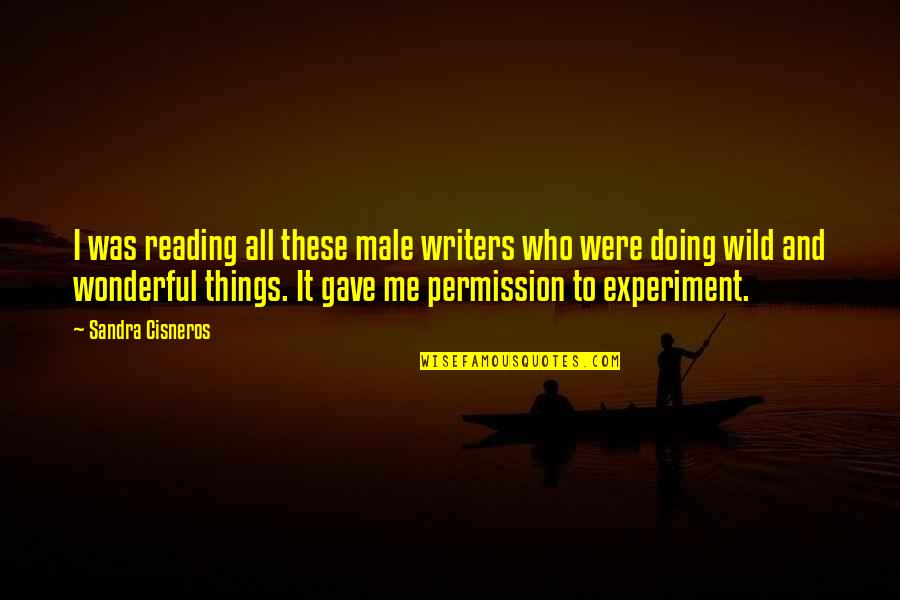 Gave Quotes By Sandra Cisneros: I was reading all these male writers who