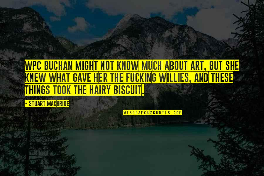 Gave Quotes By Stuart MacBride: WPC Buchan might not know much about art,