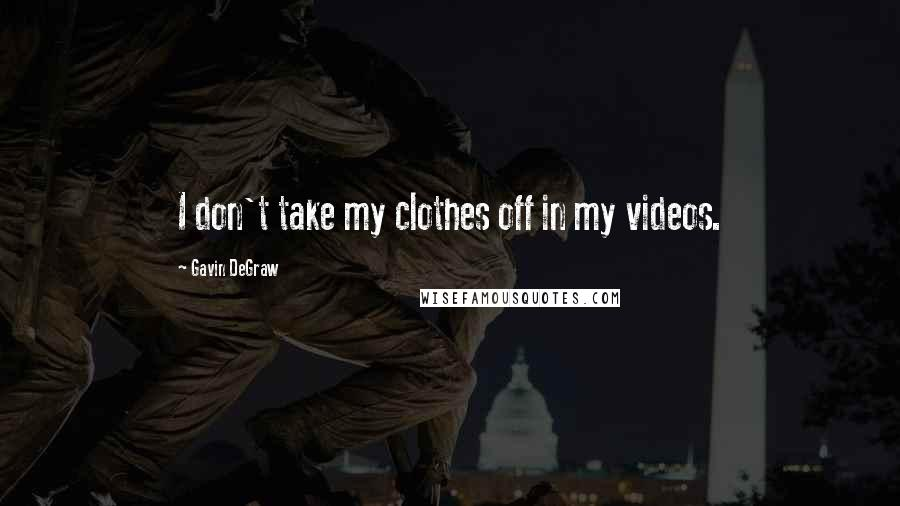 Gavin DeGraw quotes: I don't take my clothes off in my videos.
