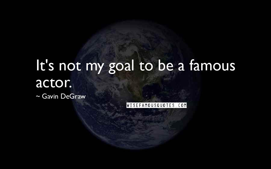 Gavin DeGraw quotes: It's not my goal to be a famous actor.