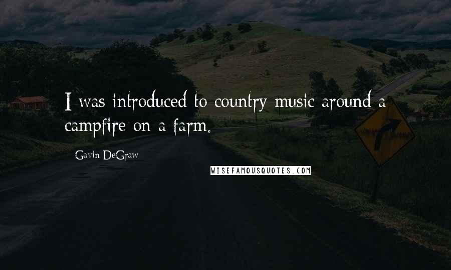 Gavin DeGraw quotes: I was introduced to country music around a campfire on a farm.