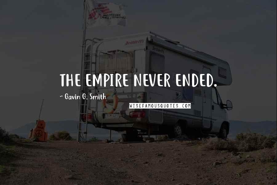 Gavin G. Smith quotes: THE EMPIRE NEVER ENDED.