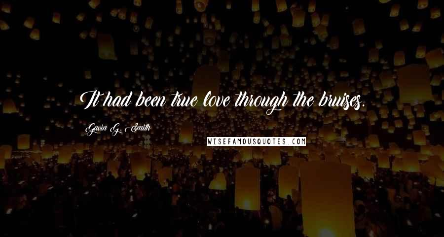Gavin G. Smith quotes: It had been true love through the bruises.
