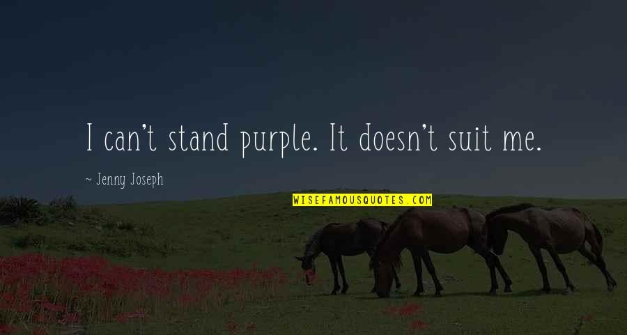 Gavin Sharples Quotes By Jenny Joseph: I can't stand purple. It doesn't suit me.
