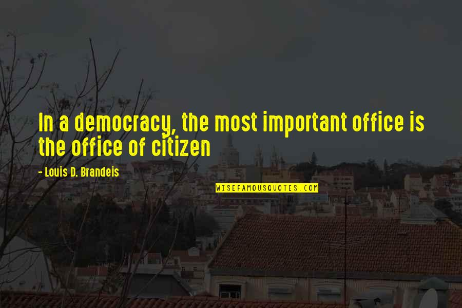 Gavin Sharples Quotes By Louis D. Brandeis: In a democracy, the most important office is