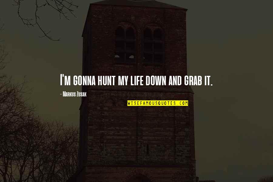 Gavin Sharples Quotes By Markus Zusak: I'm gonna hunt my life down and grab