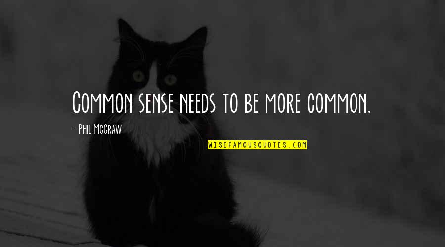 Gavin Sharples Quotes By Phil McGraw: Common sense needs to be more common.