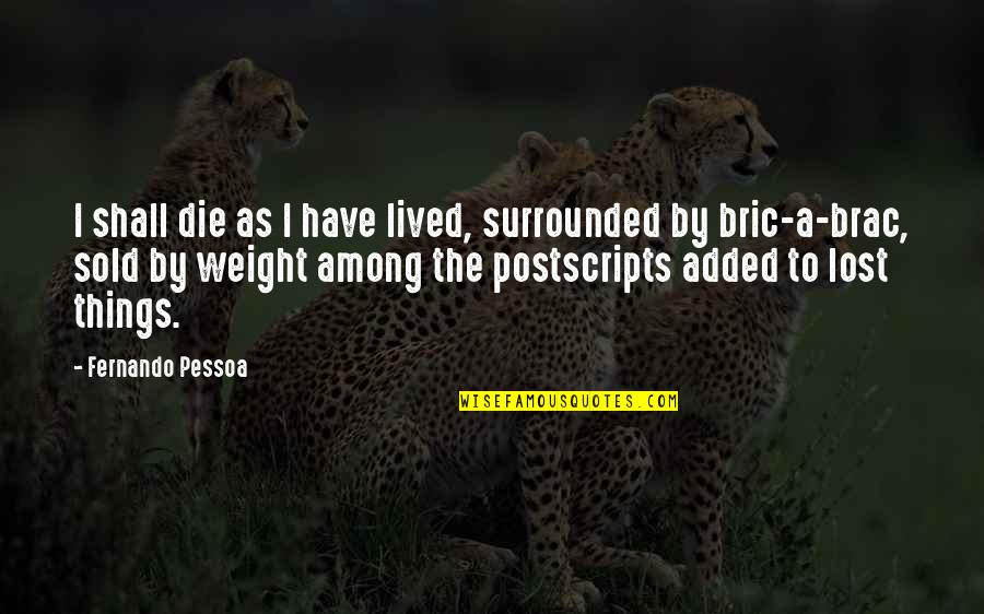 Gavino Free Quotes By Fernando Pessoa: I shall die as I have lived, surrounded