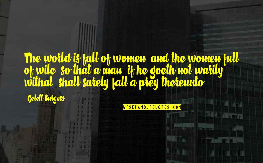 Gavino Free Quotes By Gelett Burgess: The world is full of women, and the