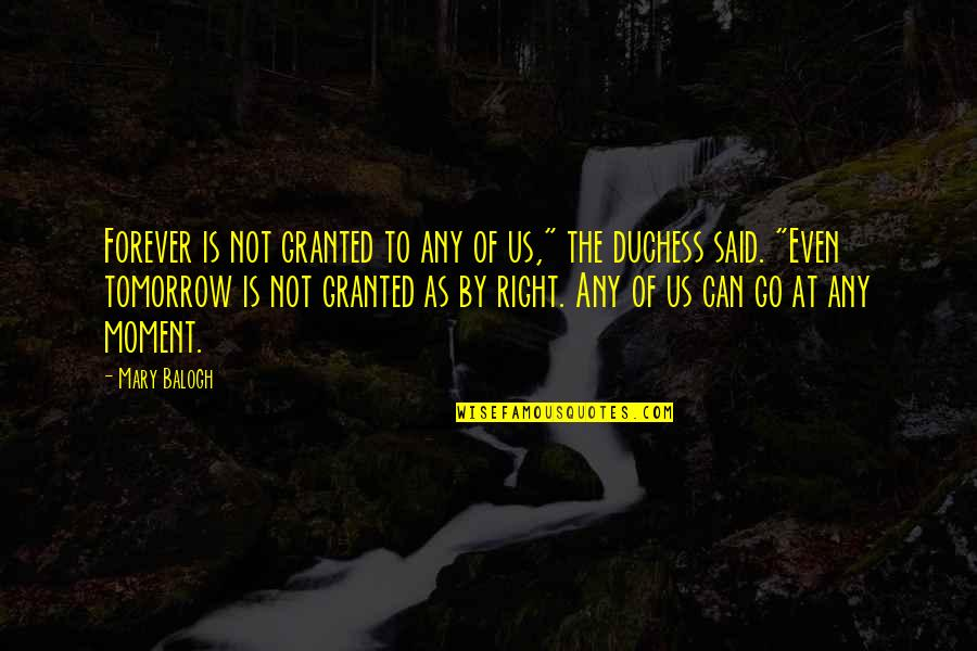 """Gavino Free Quotes By Mary Balogh: Forever is not granted to any of us,"""""""