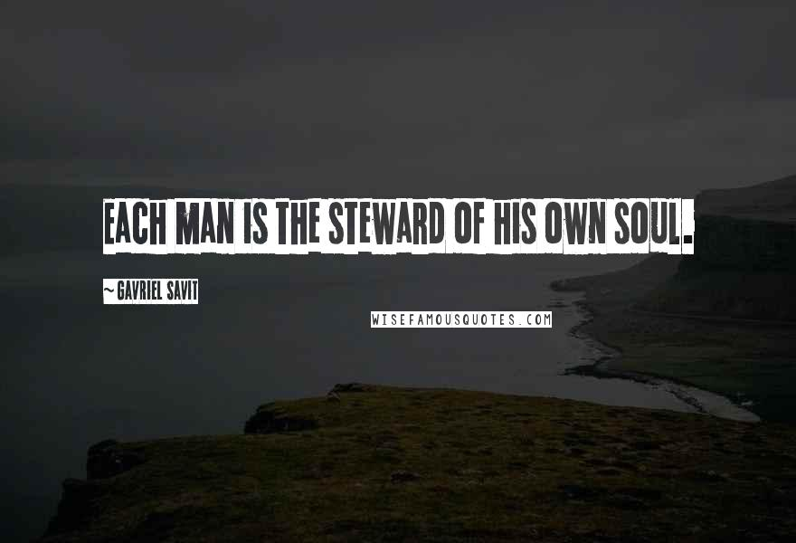 Gavriel Savit quotes: Each man is the steward of his own soul.