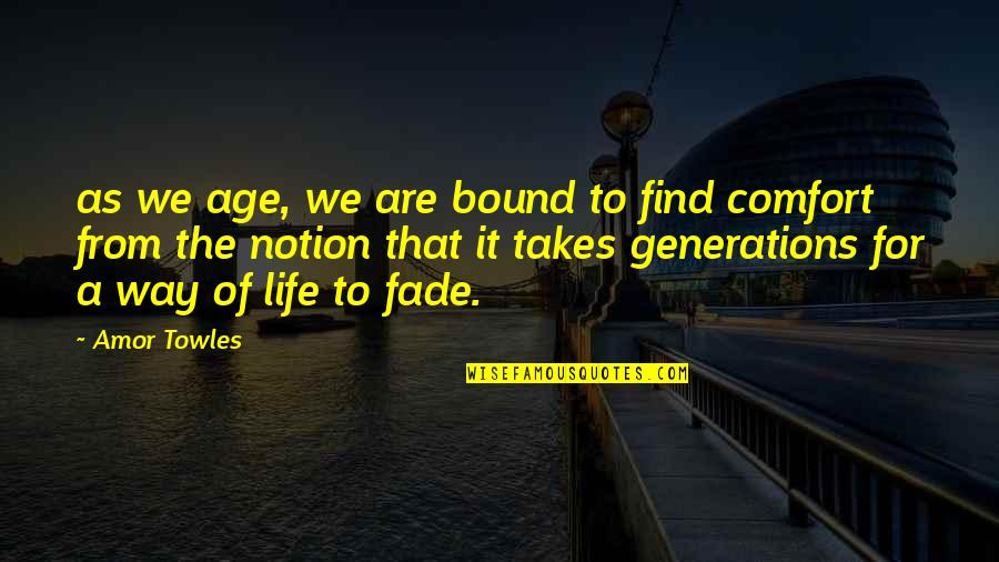 Gavrilo Princip Quotes By Amor Towles: as we age, we are bound to find