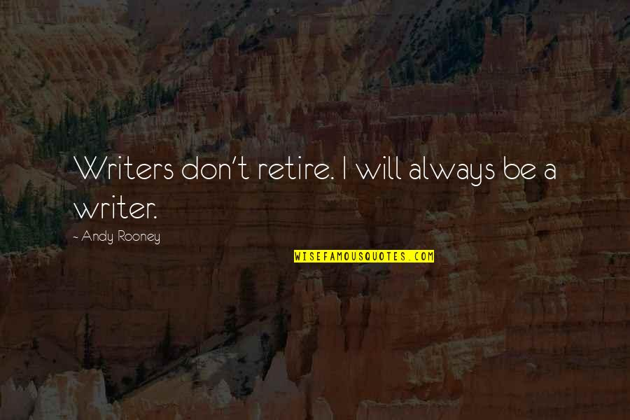 Gavrilo Princip Quotes By Andy Rooney: Writers don't retire. I will always be a