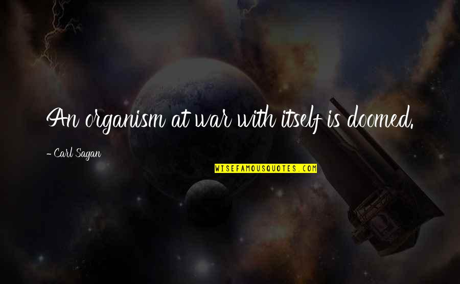 Gavrilo Princip Quotes By Carl Sagan: An organism at war with itself is doomed.