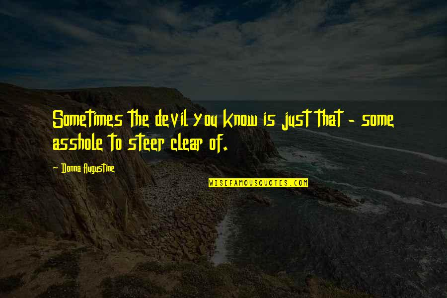Gavrilo Princip Quotes By Donna Augustine: Sometimes the devil you know is just that