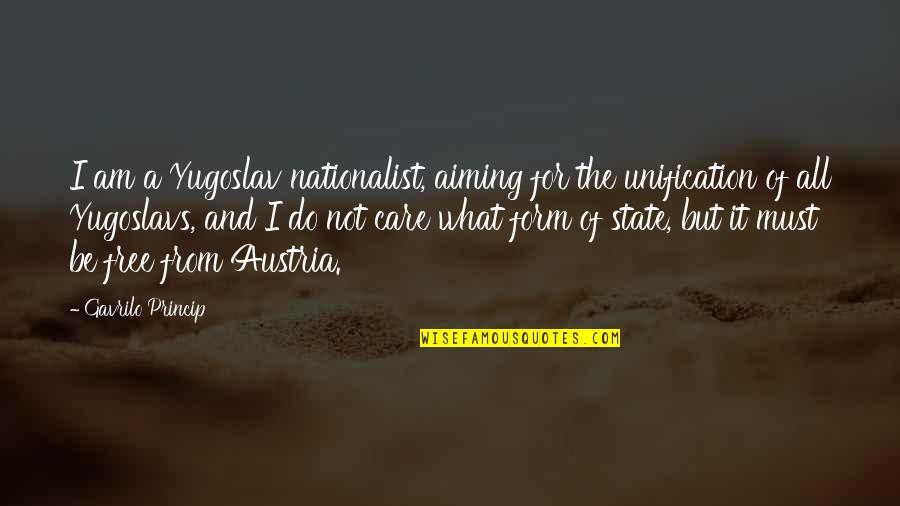 Gavrilo Princip Quotes By Gavrilo Princip: I am a Yugoslav nationalist, aiming for the