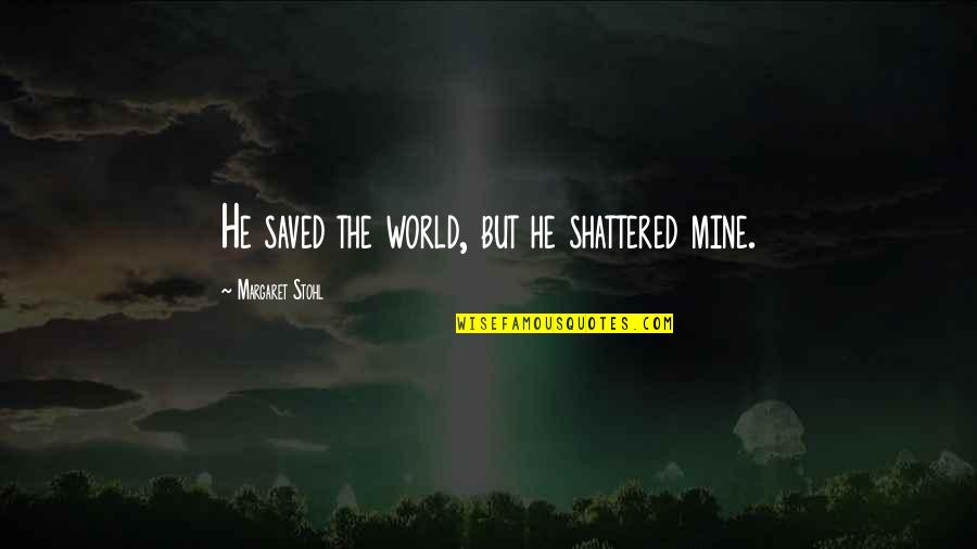 Gavrilo Princip Quotes By Margaret Stohl: He saved the world, but he shattered mine.