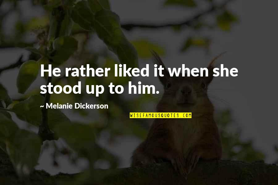 Gavrilo Princip Quotes By Melanie Dickerson: He rather liked it when she stood up