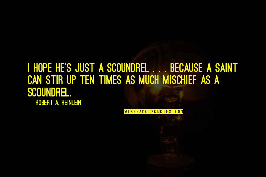 Gavrilo Princip Quotes By Robert A. Heinlein: I hope he's just a scoundrel . .