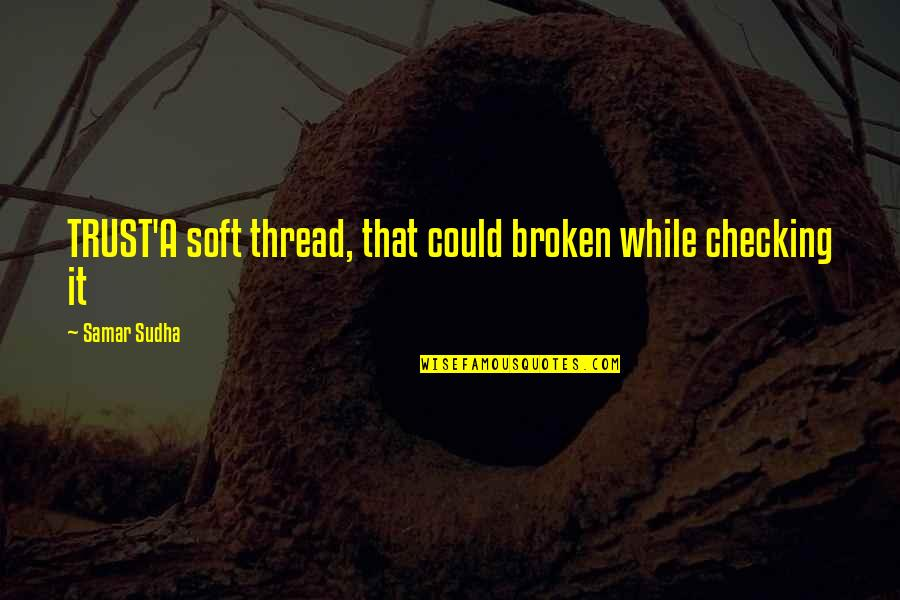 Gavrilo Princip Quotes By Samar Sudha: TRUST'A soft thread, that could broken while checking