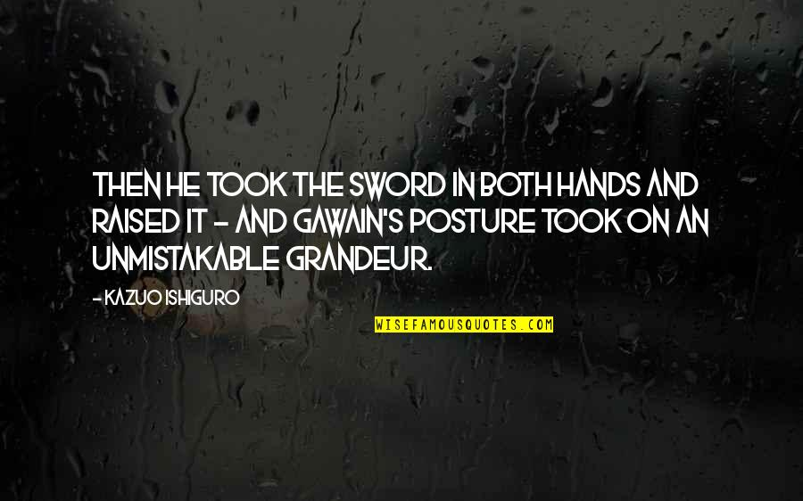 Gawain's Quotes By Kazuo Ishiguro: Then he took the sword in both hands