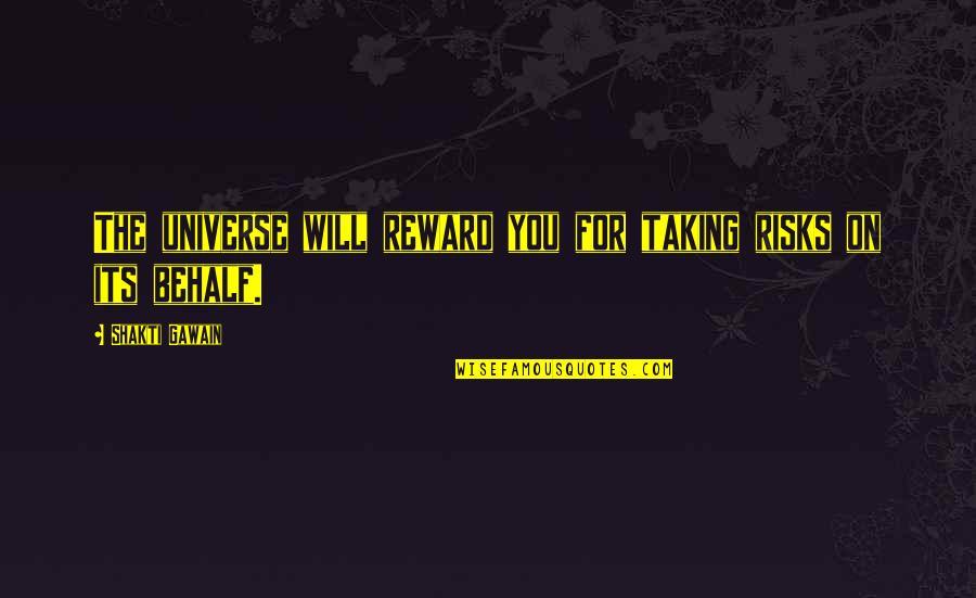 Gawain's Quotes By Shakti Gawain: The universe will reward you for taking risks