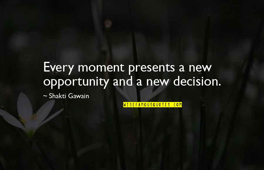 Gawain's Quotes By Shakti Gawain: Every moment presents a new opportunity and a