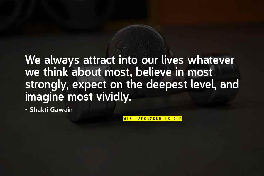 Gawain's Quotes By Shakti Gawain: We always attract into our lives whatever we