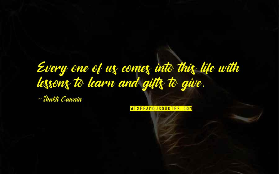 Gawain's Quotes By Shakti Gawain: Every one of us comes into this life