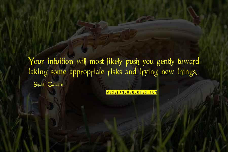 Gawain's Quotes By Shakti Gawain: Your intuition will most likely push you gently
