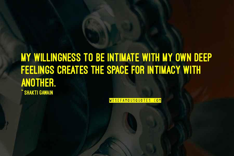 Gawain's Quotes By Shakti Gawain: My willingness to be intimate with my own