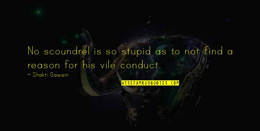 Gawain's Quotes By Shakti Gawain: No scoundrel is so stupid as to not