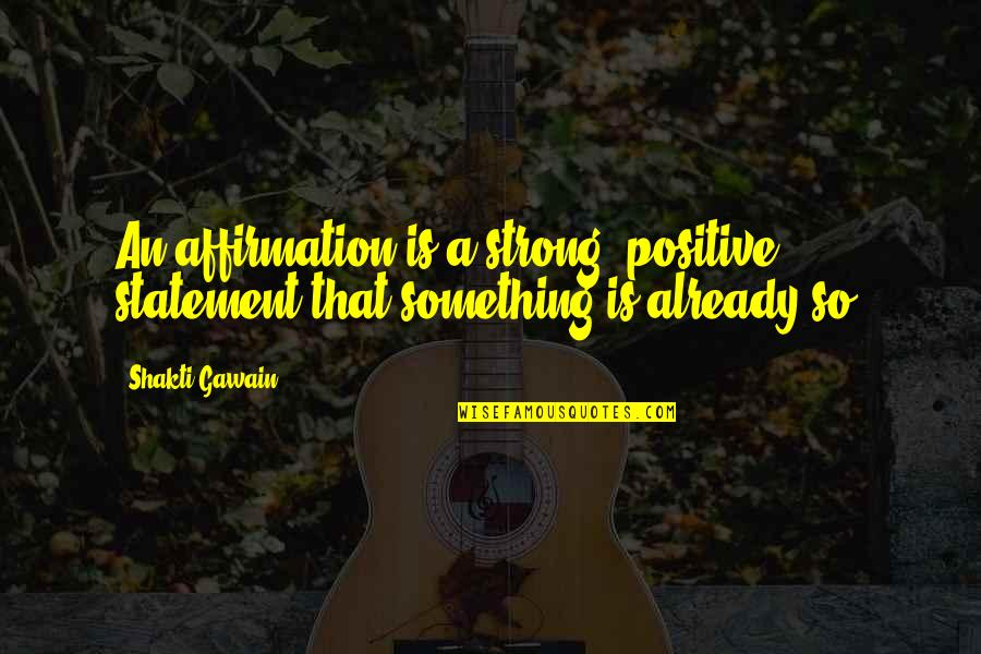 Gawain's Quotes By Shakti Gawain: An affirmation is a strong, positive statement that